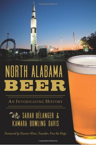 North Alabama Beer: An Intoxicating History (American Palate)