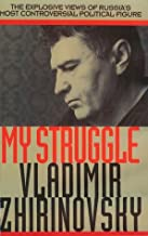 My Struggle: The Explosive Views of Russia's Most Controversial Political Figure