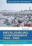 Mecklenburg-Vorpommern 1949-1990: Historische Reiseführer durch die DDR
