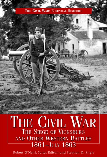 Download The Civil War: The Siege of Vicksburg and Other Western Battles 1861-July 1863 (The Civil War: Essential Histories) 144880390X