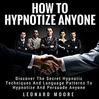 Hypnosis: How to Hypnotize Anyone: Discover the Secret Hypnotic Techniques and Language Patterns to Hypnotize and Persuade Anyone                   Written by:                                                                                                                                 Leonard Moore                               Narrated by:                                                                                                                                 Gene Blake                      Length: 2 hrs and 23 mins     1 rating     Overall 5.0