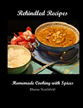 Rekindled Recipes: Homemade Cooking with Spices