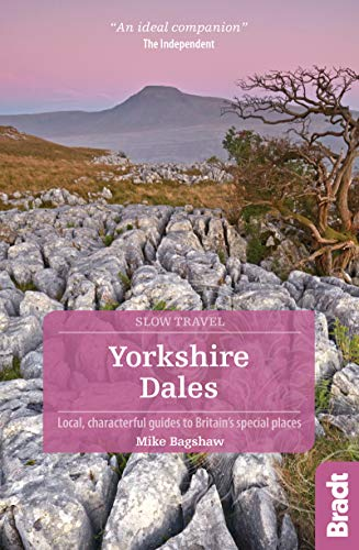 Yorkshire Dales: Local, Characterful Guides to Britain\'s Special Places (Bradt Slow Travel. Yorkshire Dales)