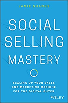 Social Selling Mastery: Scaling Up Your Sales and Marketing Machine for the Digital Buyer (English Edition) par [Jamie Shanks]