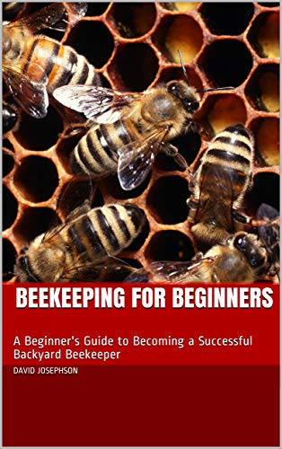 Beekeeping for Beginners: A Beginner's Guide to Becoming a Successful Backyard Beekeeper (English Edition)