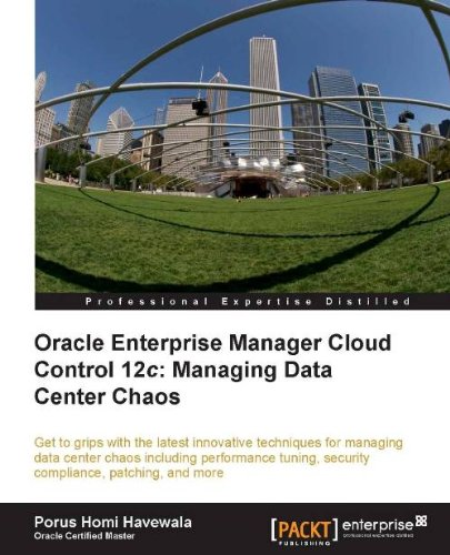 Oracle Enterprise Manager Cloud Control 12c: Managing Data Center Chaos (English Edition)
