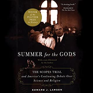 Summer for the Gods     The Scopes Trial and America's Continuing Debate over Science and Religion              By:                                                                                                                                 Edward J. Larson                               Narrated by:                                                                                                                                 Brian Troxell                      Length: 10 hrs and 48 mins     26 ratings     Overall 4.4