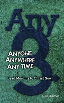 Any-3: Anyone, Anywhere, Anytime -- Win Muslims to Christ Now! by [Mike Shipman]