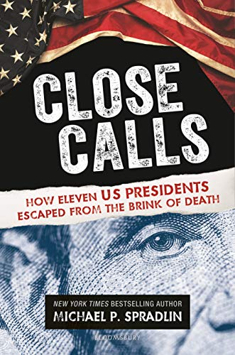 Close Calls: How Eleven US Presidents Escaped from the Brink of ...