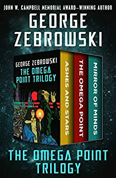 The Omega Point Trilogy: Ashes and Stars, The Omega Point, and Mirror of Minds by [George Zebrowski]