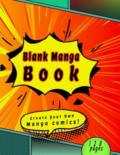 Blank Manga Book: Create Your Own Manga comics & Anime Sketchbook 120 pages
