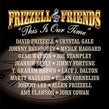 Frizzell & Friends This is Our Time