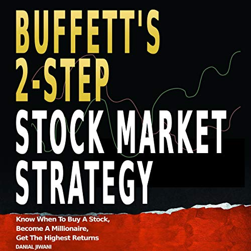 Buffett's 2-Step Stock Market Strategy: Know When to Buy a Stock, Become a Millionaire, Get the Highest Returns