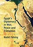 Egypt?s Diplomacy in War, Peace and Transition - Nabil Fahmy