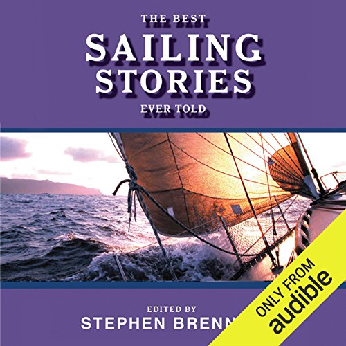The Best Sailing Stories Ever Told                   By:                                                                                                                                 Stephen Brennan (Editor)                               Narrated by:                                                                                                                                 Mark Ashby                      Length: 21 hrs and 52 mins     15 ratings     Overall 3.4