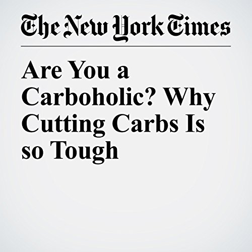 Are You a Carboholic? Why Cutting Carbs Is so Tough audiobook cover art