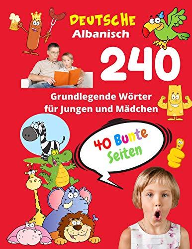Deutsche Albanisch Grundlegende 240 Wörter für Jungen und Mädchen - 40 Bunte Seiten: Neue Kinderlernkarten für Vorschulkindergarten und Homeschool ... (Kinder Vokabeln mit Bildern, Band 37)