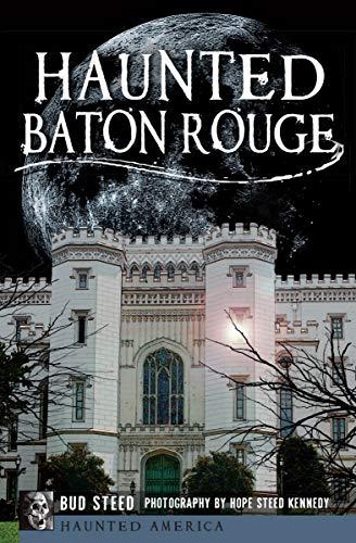 Haunted Baton Rouge (Haunted America) by [Bud Steed, Hope Steed Kennedy]