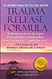 TRAUMA RELEASE FORMULA...Living in Joy Without Drugs or Therapy: The Revolutionary Step-byStep...