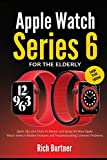 apple watch series 6 for the elderly (large print edition): quick tips and tricks to master and setup the new apple watch series 6 hidden features and troubleshooting common problems