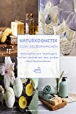 Naturkosmetik zum Selbermachen: Naturseifen und Badekugeln selber machen mit dem großen...