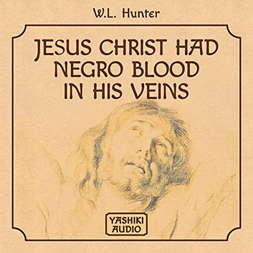 Couverture de Jesus Christ Had Negro Blood in His Veins