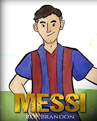 Messi: The Children's Illustration Book. Fun, Inspirational and Motivational Life Story of Lionel Messi - One of The Best Soccer Players in History.