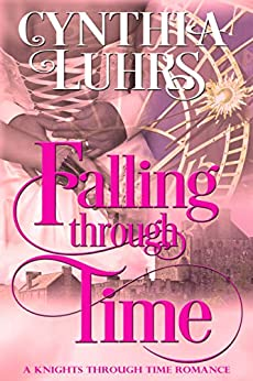 Falling Through Time: A Lighthearted Time Travel Romance (A Knights Through Time Romance Book 13) by [Cynthia Luhrs]