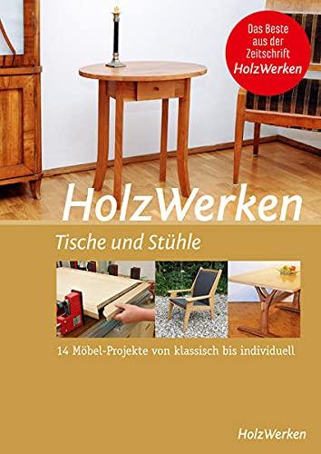 HolzWerken - Tische und Stühle: 14 Möbel-Projekte von klassisch bis individuell