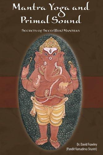 Mantra Yoga and the Primal Sound: Secret of Seed (Bija) Mantras