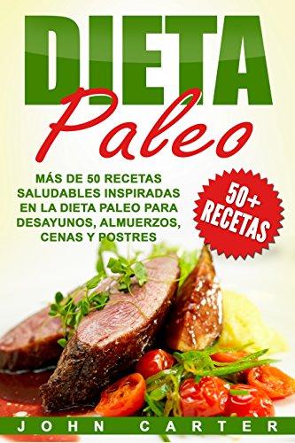 Dieta Paleo: Más de 50 Recetas Saludables inspiradas en la Dieta Paleo...