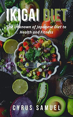 IKIGAI DIET: The Unknown of Japanese Diet to Health and Fitness (English Edition)