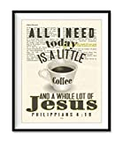 All I Need Today Is A Little Coffee and A Whole Lot of Jesus, Philippians 4:19, Vintage Bible Verse Wall Art Print, Unframed, Christian Page Wall Decor Poster Gift, 8x10 Inches
