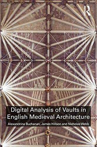 Digital Analysis of Vaults in English Medieval Architecture (English Edition)