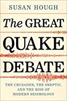 The Great Quake Debate: The Crusader, the Skeptic, and the Rise of Modern Seismology