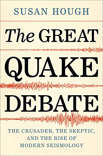 The Great Quake Debate: The Crusader, the Skeptic, and the Rise of Modern Seismology (English Edition)