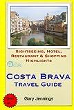 Costa Brava Travel Guide: Sightseeing, Hotel, Restaurant & Shopping Highlights by Gary Jennings (2014-11-21)