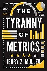 The Tyranny of Metrics de Jerry Z. Muller