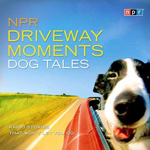 NPR Driveway Moments Dog Tales audiobook cover art