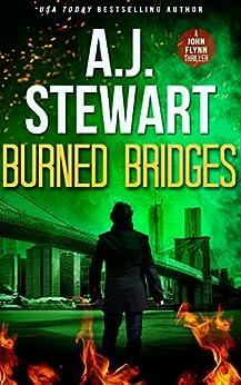Burned Bridges (John Flynn Thrillers Book 2) by [A.J. Stewart]