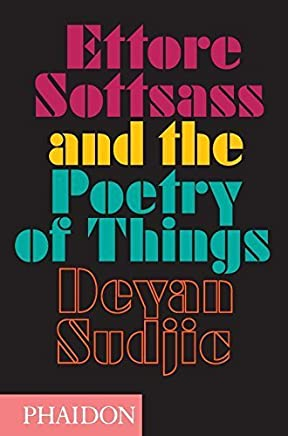 Ettore Sottsass and the Poetry of Things by Deyan Sudjic (2015-09-21)