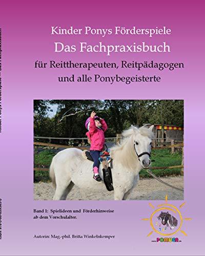 Kinder Ponys Förderspiele - Das Fachpraxisbuch -: für Reittherapeuten, Reitpädagogen und alle Ponybegeisterte