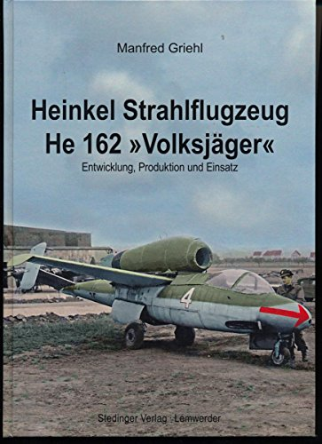 Heinkel He 162 - Volksjäger: Entwicklung, Produktion und Einsatz.