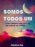 Somos todos Um: Conto infantil para adultos que gostam de sonhar. (Portuguese Edition)