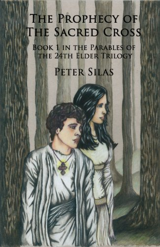 Book: The Prophecy of the Sacred Cross (Parables of the 24th Elder Series) by Peter Silas