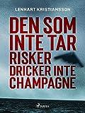 Den som inte tar risker dricker inte champagne (Swedish Edition)