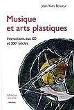 Musique et arts plastiques, interactions aux XXe et XXIe siècles