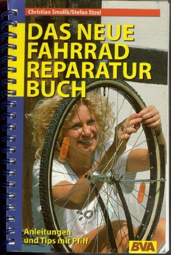 Das neue Fahrrad-Reparaturbuch : [Anleitungen und Tips mit Pfiff].