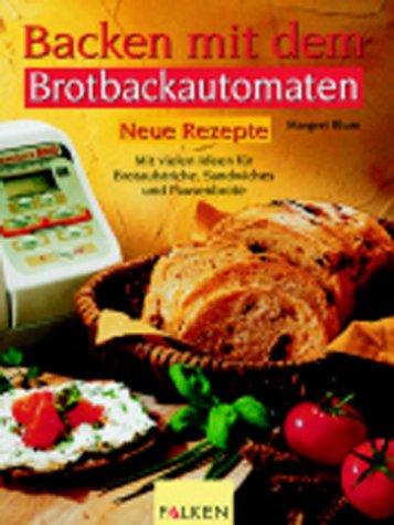 Price comparison product image Backen mit dem Brotbackautomaten. Neue Rezepte.