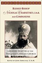 Blessed Bishop Mykolay Charnetsky, C.SS.R., and Companions: Modern Martyrs of the Ukrainian Catholic Church